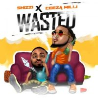 Download Shizzi X Ceeza Milli – Wasted