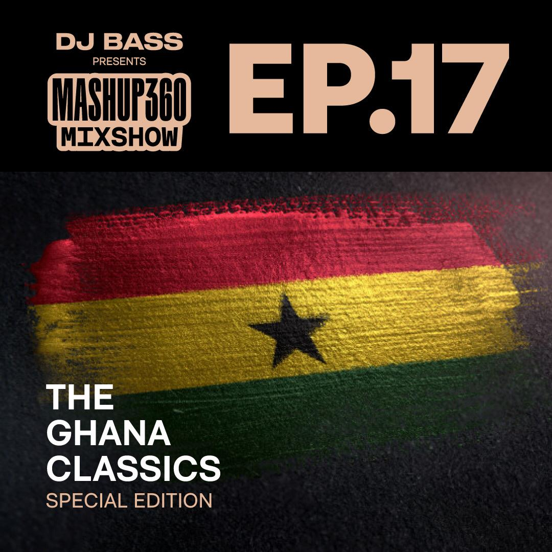 DJ BASS – MASHUP360 MIXSHOW – EPISODE 17 [THE GHANA CLASSICS