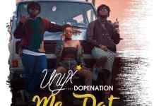 Unyx - Me That (Feat. DopeNation) (Prod by Twist)