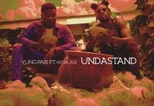 Yung Pabi - Understand (Feat Worlasi)