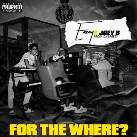 Eazzy - For The Where (Feat. Joey B) (Prod. by Dj Breezy) (GhanaNdwom.net)