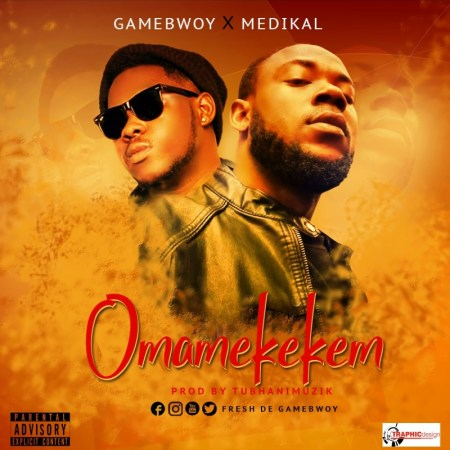Gamebwoy - Omame Kekam (Feat Medikal) (Prod. By TubhaniMuzik)