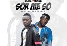 Lil Win - Sor Me So (Feat. Medikal) (Prod By Chensen Beatz)
