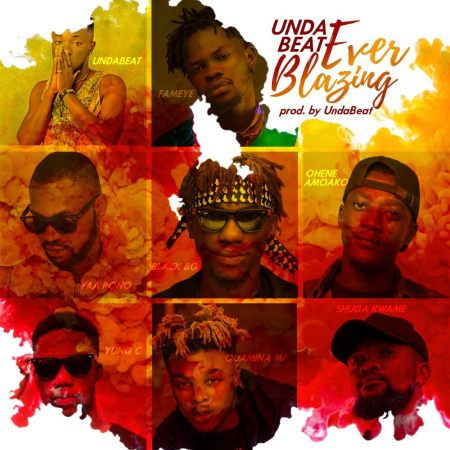 Unda Beat - Ever Blazing (feat Fameye, Yaa Pono, Quamina Mp, Shuga Kwame, Blackboi, Ohene Amoako) (GhanaNdwom.net).mp3
