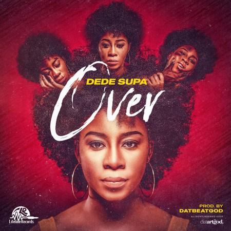 Dede Supa - Over (Prod by DatBbeatGod)