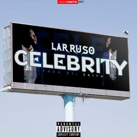 Larruso - Celebrity (Prod By Skitobeatz) (GhanaNdwom.net)