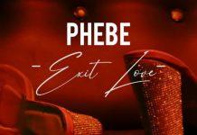 Phebe - Exit Love (GhanaNdwom.net)