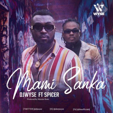 DJ Wyse - Mami Sanka ft. Spicer