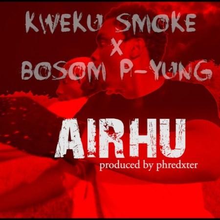 Kweku Smoke x Bosom P-Yung - Airhu (Prod. by Phredxter)