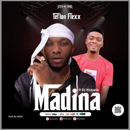Teflon Flex - Madina (Feat DJ Wobete) (Prod by MOG)