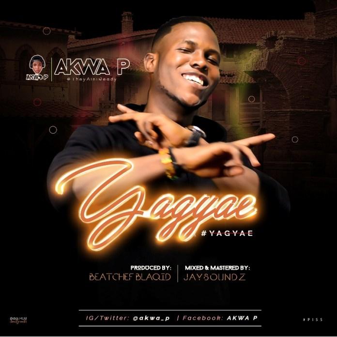 Akwa P - Yagyae (Prod. by BeatChef Blaqid)