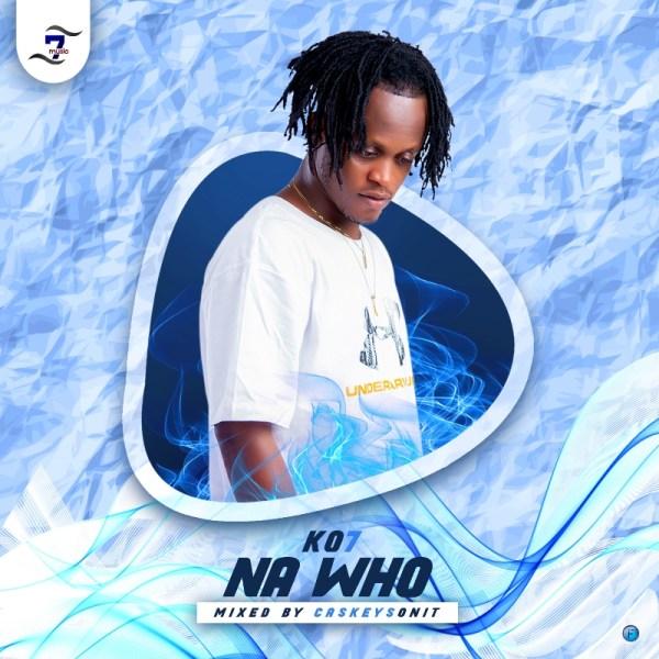 KO7 - Na Who (Mixed by CaskeysOnIt)