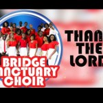 Bridge Sanctuary Choir to hold Worship & Thanksgiving night on December 16 (Video)