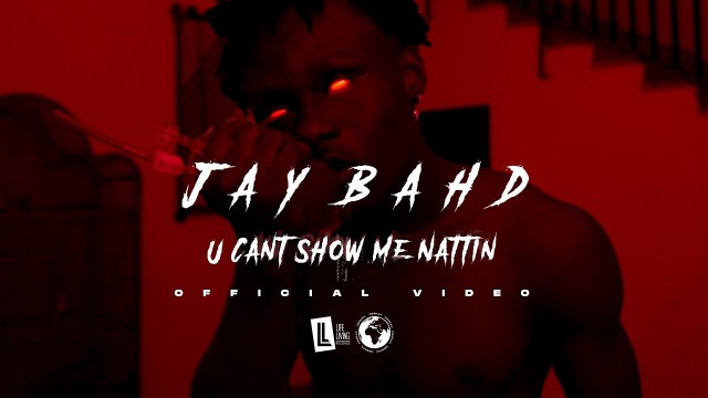 Jay Bahd – You Can't Show Me Nattin (Official Video)