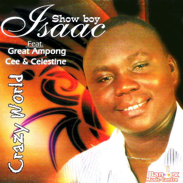 Isaac Show Boy – Crazy World ft. Great Ampong, Cee & Celestine