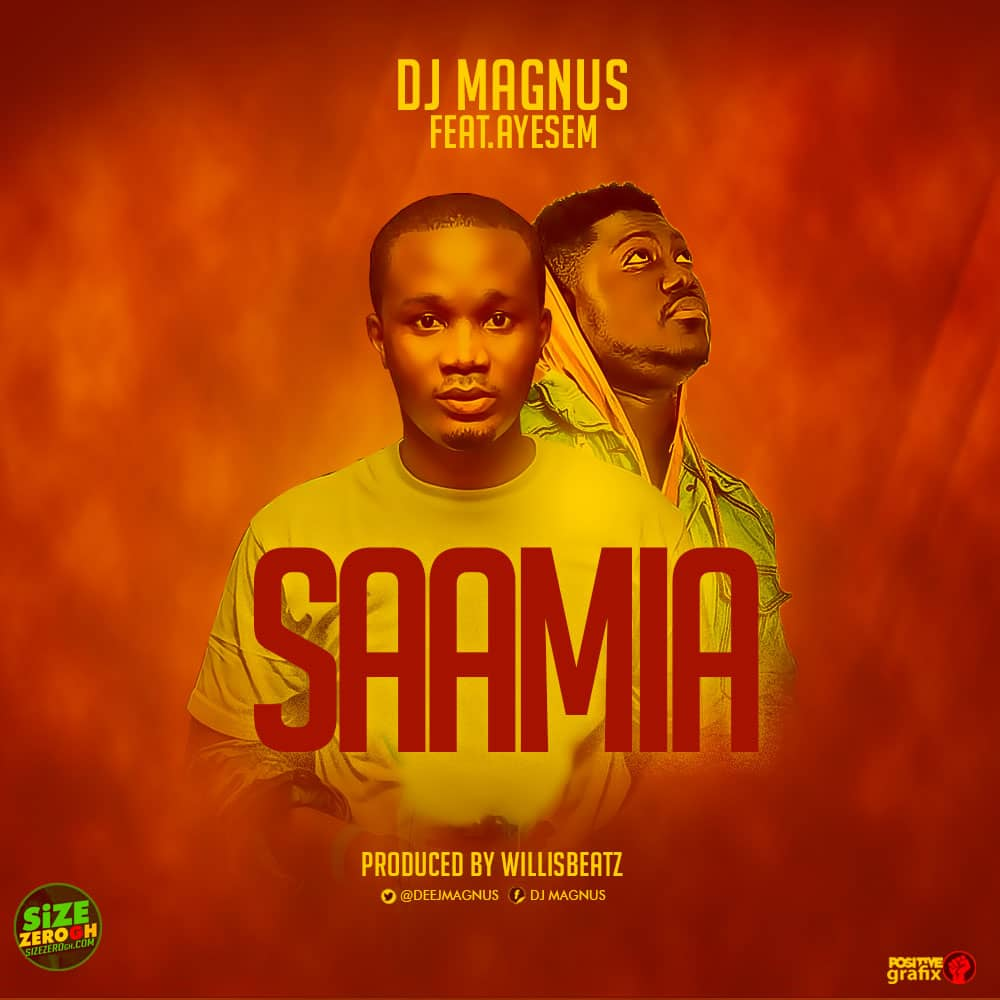 New SOUND: 'Samia'- DJ Magnus FT Ayesem