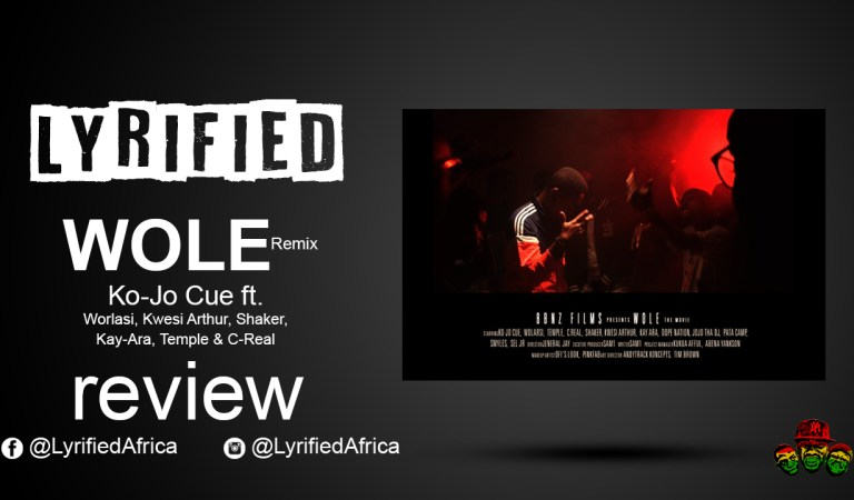 KoJo Cue – Wole Remix ft Worlasi, Kwesi Arthur, Shaker, Kay Ara, Temple & C Real || Music Review