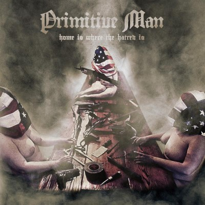 primitive man home is where the hatred is