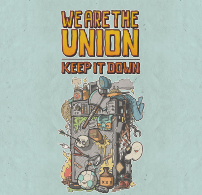 we are the union keep it down