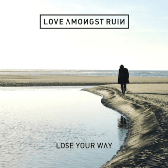 love amongst ruin lose your way