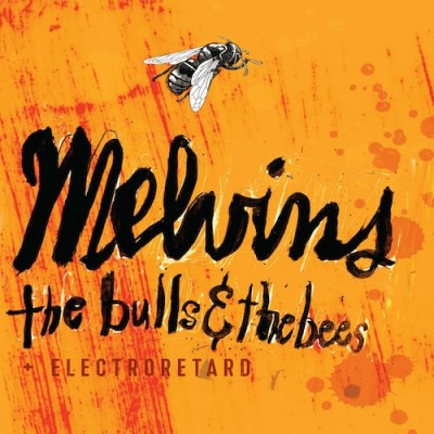 melvins the bulls and the bees electroretard