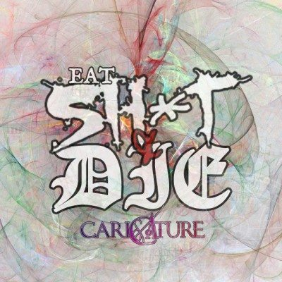 Caricature Eat Shit And Die Album cover