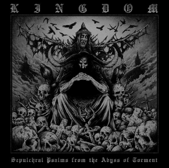 kingdom-sepulchral-psalms-from-the-abyss-of-torment-ghostcultmag