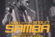Photo of Guru ft Singlet – Samba (Sax Version) (Prod. by Mizter Okyere)