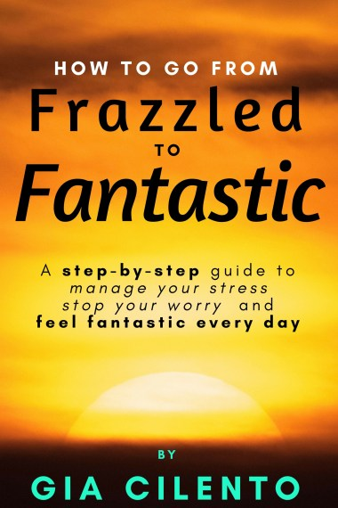 """Frazzled to Fantastic"" by Gia Cilento - Author, Speaker, Coach"