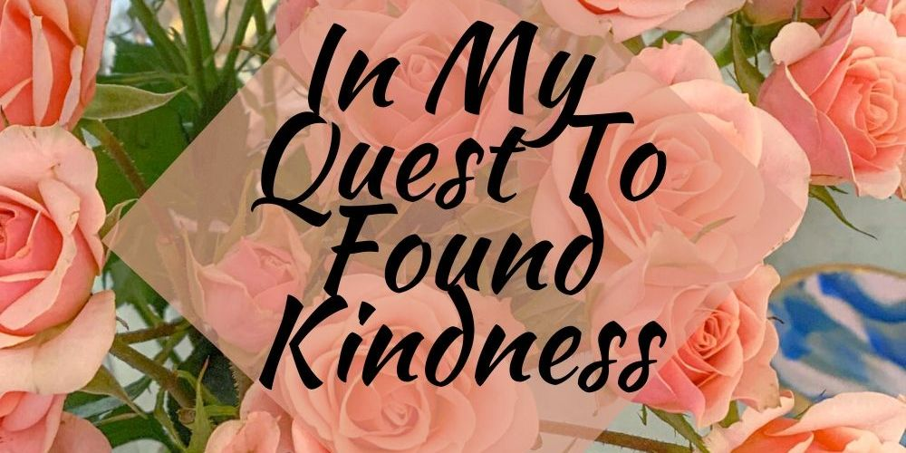 In My Quest to Find Kindness