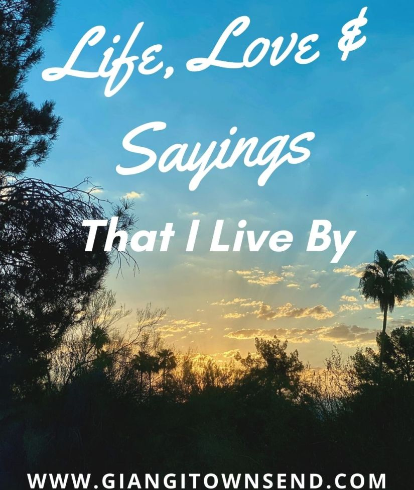 Life, Love, and Sayings That I Live By