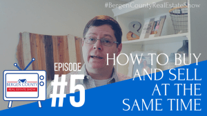 How to Buy and Sell at the Same Time | Bergen County Real Estate Show #5