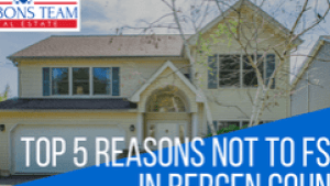 Top 5 Reasons Not to FSBO in Bergen County