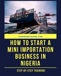 How to start mini importation in Nigeria with Gideon MicDare