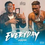 [Music] Powpeezy ft Zlatan – Everyday (Lolojumo)