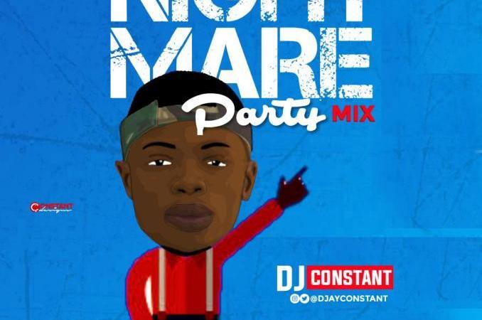 [Mixtape] DJ CONSTANT – NIGHTMARE PARTY MIX (FREESTYLE)