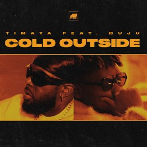 [Music] Timaya Ft. Buju – Cold Outside