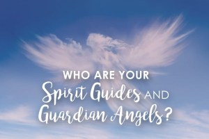 Sprit guides and guardian angels