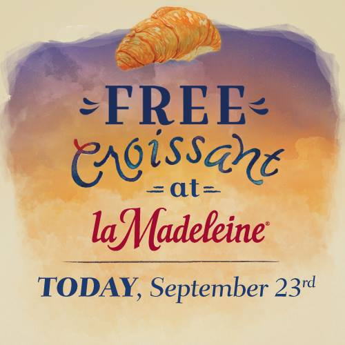 FREE butter croissant at la Madeleine Country French Cafe