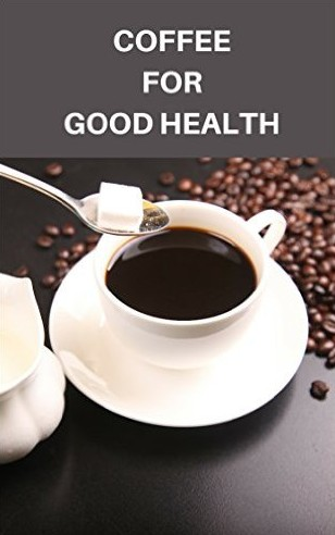 Free Coffee for good health Healthy life using Coffee Kindle Edition at Amazon