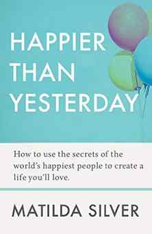 FREE  Happier Than Yesterday How to Use the Secrets of the World's Happiest People to Create a Life You'll Love Kindle Edition at #Amazon