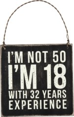 I'm not 50 - I'm 18 - Signs with Quotes, Sayings