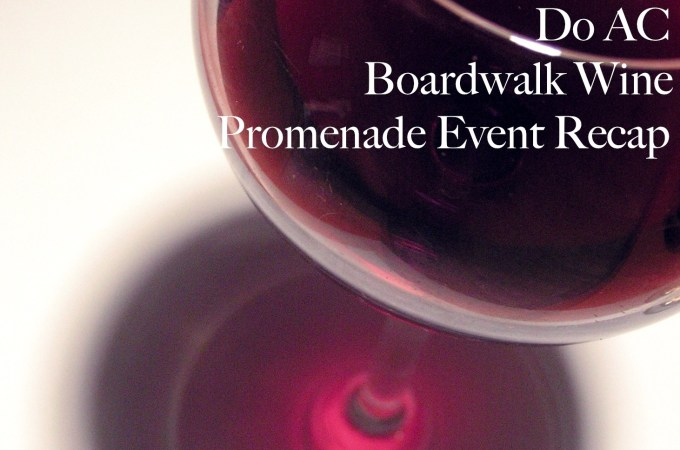 Top 10 Wine Picks and Do AC Boardwalk Wine Promenade Event Recap