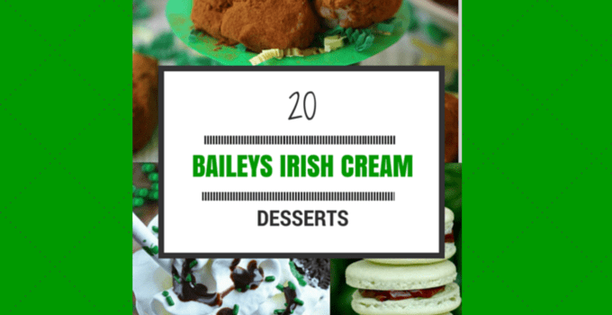 20 Baileys Irish Cream Desserts