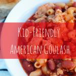 Kid-Friendly American Goulash
