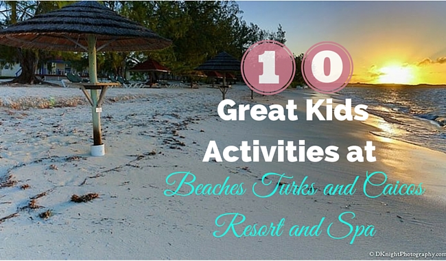 c2ddf3f86 10 Great Kids Activities at Beaches Turks and Caicos Resort and Spa