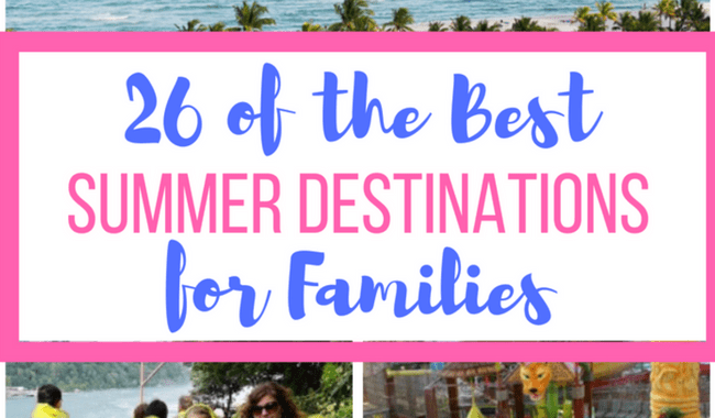 26 of the Best Summer Destinations for Families