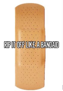 image of band-aid with text rip off like a band-aid