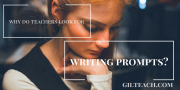 Why Do Teachers Look For Writing Prompts?  (And What They Should Be Looking For Instead)