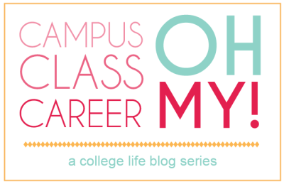 Campus, Class, Career: OH MY! A College Life Blog Series by Gina Alyse
